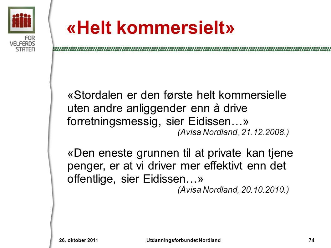 «Helt kommersielt» «Stordalen er den første helt kommersielle uten andre anliggender enn å drive forretningsmessig, sier Eidissen…» (Avisa Nordland, 21.12.2008.) «Den eneste grunnen til at private kan tjene penger, er at vi driver mer effektivt enn det offentlige, sier Eidissen…» (Avisa Nordland, 20.10.2010.) 26.