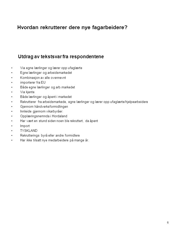 6 Hvordan rekrutterer dere nye fagarbeidere? Utdrag av tekstsvar fra respondentene •Via egne lærlinger og lærer opp ufaglærte •Egne lærlinger og arbei