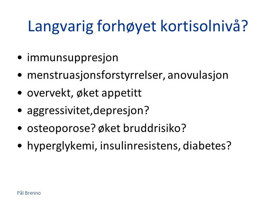 Pål Brenno Langvarig forhøyet kortisolnivå? •immunsuppresjon •menstruasjonsforstyrrelser, anovulasjon •overvekt, øket appetitt •aggressivitet,depresjo