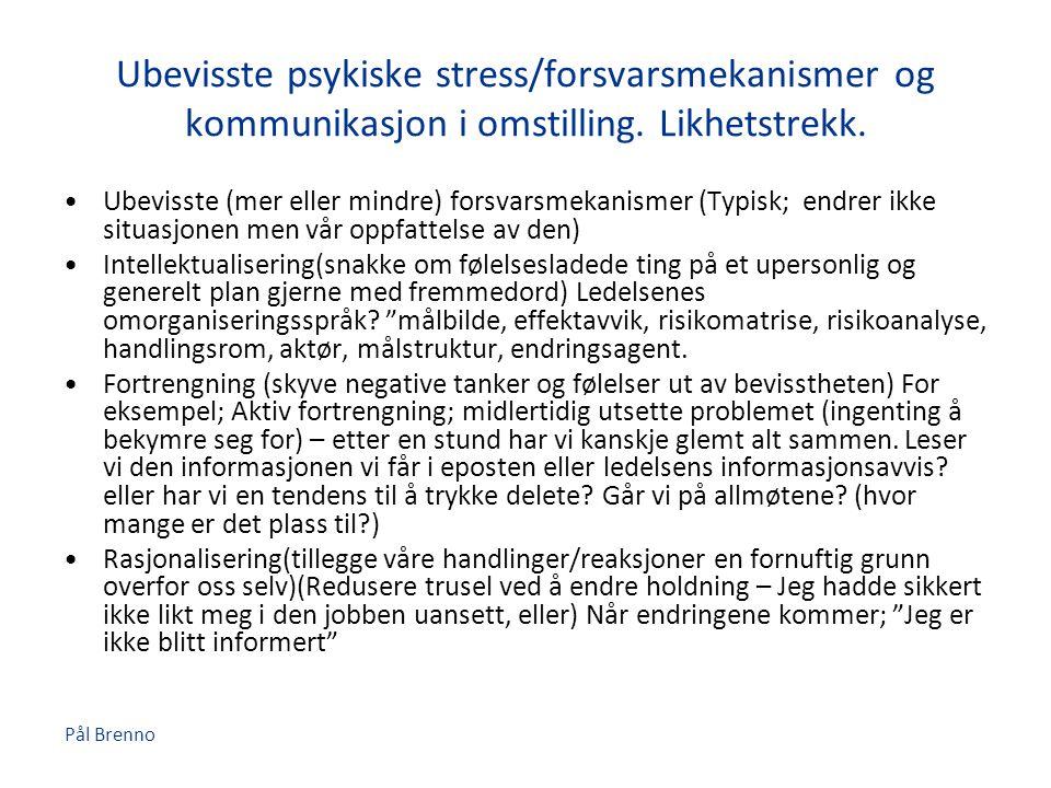 Pål Brenno Ubevisste psykiske stress/forsvarsmekanismer og kommunikasjon i omstilling. Likhetstrekk. •Ubevisste (mer eller mindre) forsvarsmekanismer