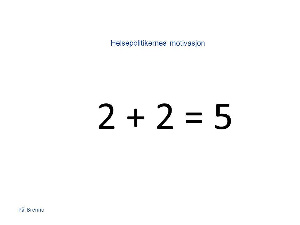 Pål Brenno 2 + 2 = 5 Helsepolitikernes motivasjon