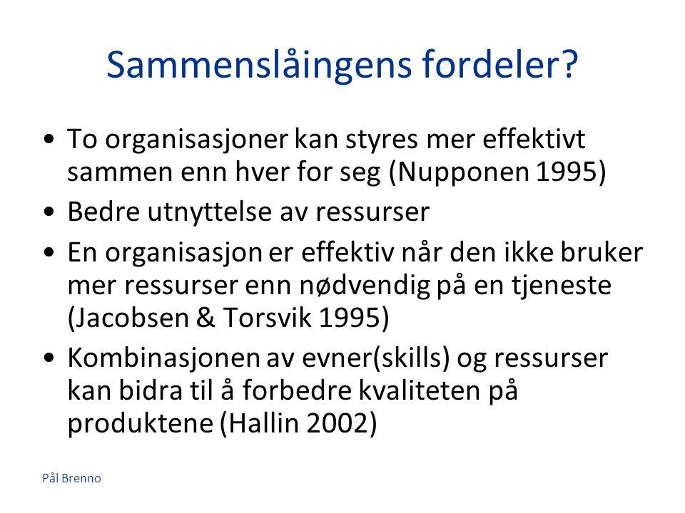 Sammenslåingens fordeler? •To organisasjoner kan styres mer effektivt sammen enn hver for seg (Nupponen 1995) •Bedre utnyttelse av ressurser •En organ