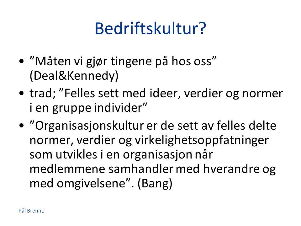 """Pål Brenno Bedriftskultur? •""""Måten vi gjør tingene på hos oss"""" (Deal&Kennedy) •trad; """"Felles sett med ideer, verdier og normer i en gruppe individer"""""""