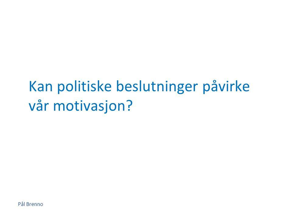 Pål Brenno Kan politiske beslutninger påvirke vår motivasjon?