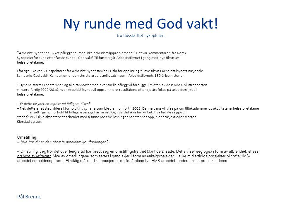 """Pål Brenno Ny runde med God vakt! fra tidsskriftet sykepleien """" Arbeidstilsynet har lukket påleggene, men ikke arbeidsmiljøproblemene."""" Det var kommen"""