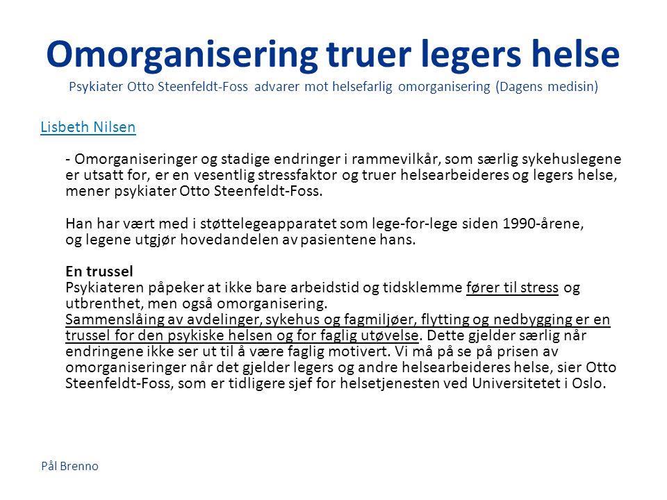 Pål Brenno Omorganisering truer legers helse Psykiater Otto Steenfeldt-Foss advarer mot helsefarlig omorganisering (Dagens medisin) Lisbeth Nilsen Lis
