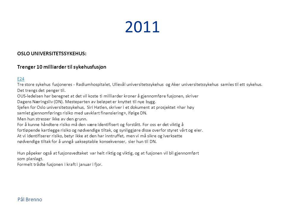 Pål Brenno 2011 OSLO UNIVERSITETSSYKEHUS: Trenger 10 milliarder til sykehusfusjon E24 Tre store sykehus fusjoneres - Radiumhospitalet, Ullevål univers