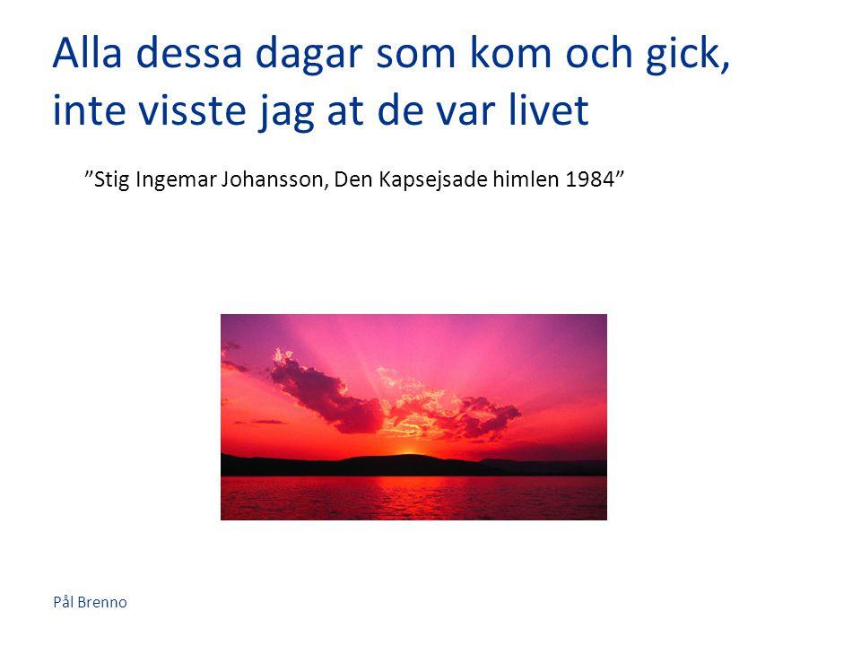 """Pål Brenno Alla dessa dagar som kom och gick, inte visste jag at de var livet """"Stig Ingemar Johansson, Den Kapsejsade himlen 1984"""""""
