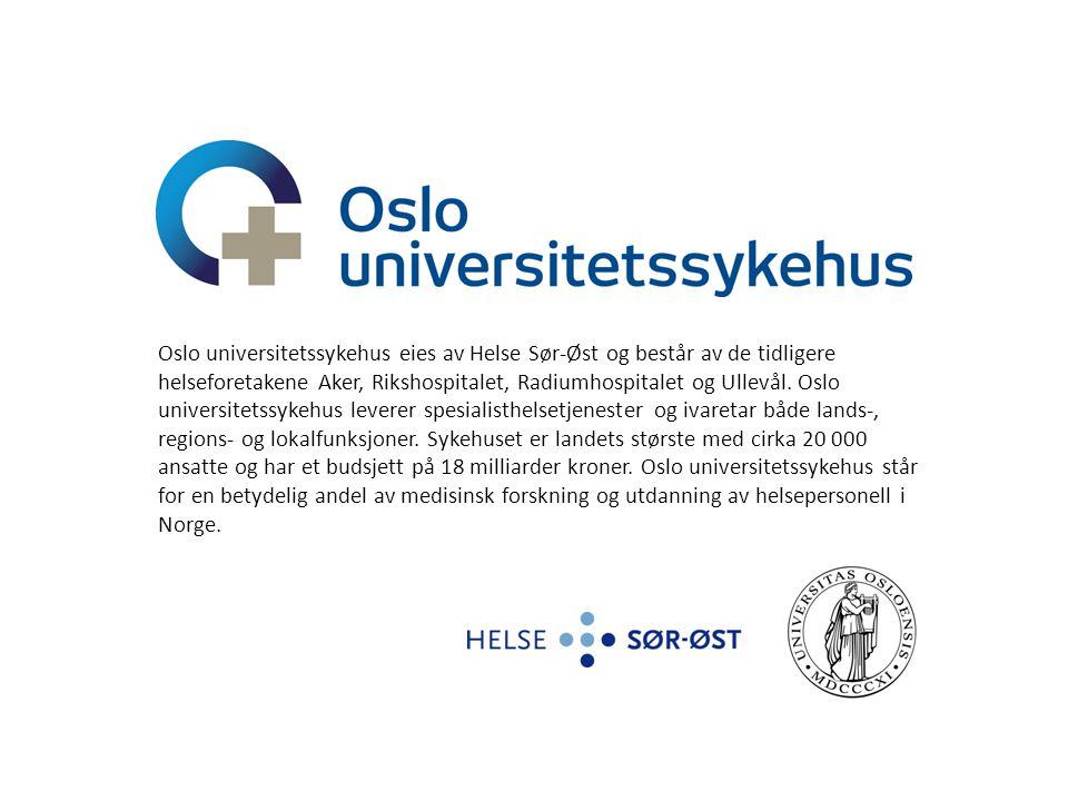 Pål Brenno Oslo universitetssykehus eies av Helse Sør-Øst og består av de tidligere helseforetakene Aker, Rikshospitalet, Radiumhospitalet og Ullevål.
