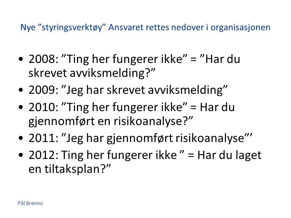 """Pål Brenno Nye """"styringsverktøy"""" Ansvaret rettes nedover i organisasjonen •2008: """"Ting her fungerer ikke"""" = """"Har du skrevet avviksmelding?"""" •2009: """"Je"""