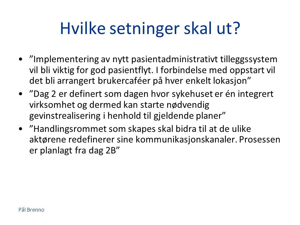 """Pål Brenno Hvilke setninger skal ut? •""""Implementering av nytt pasientadministrativt tilleggssystem vil bli viktig for god pasientflyt. I forbindelse m"""