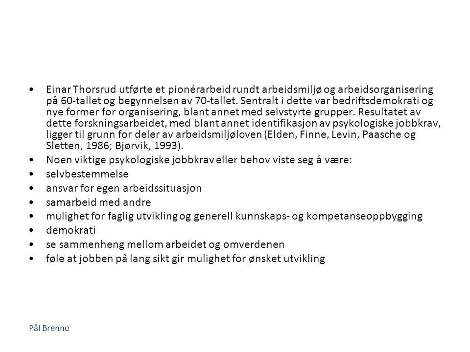 Pål Brenno •Einar Thorsrud utførte et pionérarbeid rundt arbeidsmiljø og arbeidsorganisering på 60-tallet og begynnelsen av 70-tallet. Sentralt i dett
