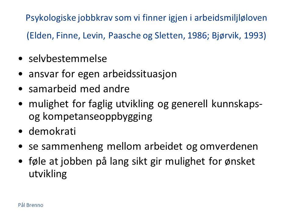 Pål Brenno Psykologiske jobbkrav som vi finner igjen i arbeidsmiljløloven (Elden, Finne, Levin, Paasche og Sletten, 1986; Bjørvik, 1993) •selvbestemme