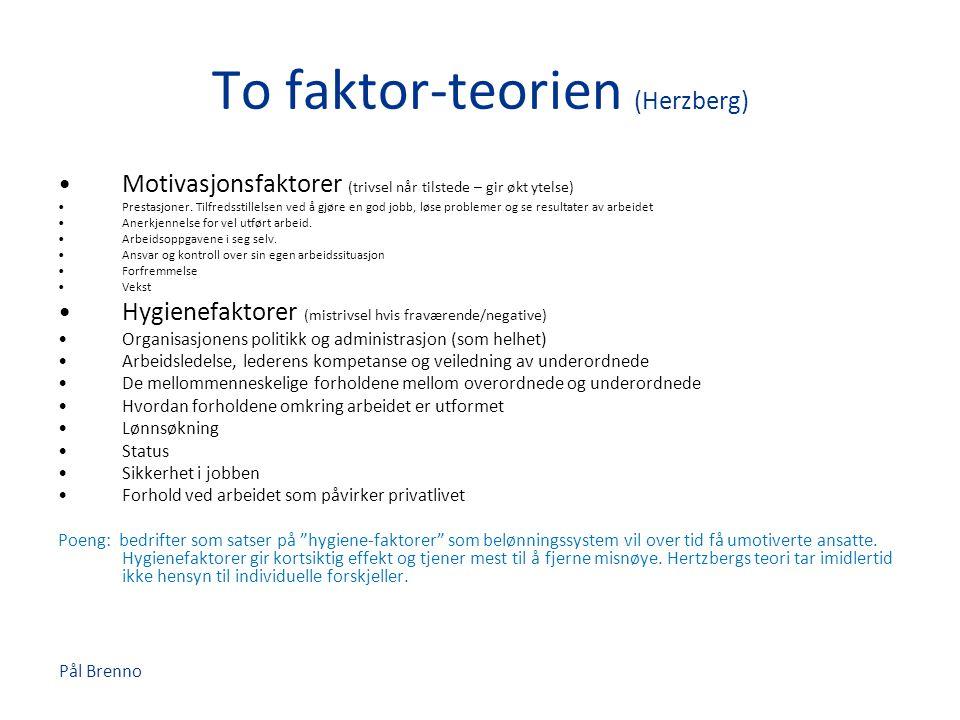 Pål Brenno To faktor-teorien (Herzberg) •Motivasjonsfaktorer (trivsel når tilstede – gir økt ytelse) •Prestasjoner. Tilfredsstillelsen ved å gjøre en