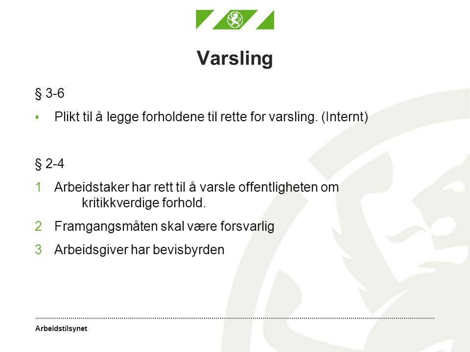 Arbeidstilsynet Varsling § 3-6 • Plikt til å legge forholdene til rette for varsling. (Internt) § 2-4 1Arbeidstaker har rett til å varsle offentlighet