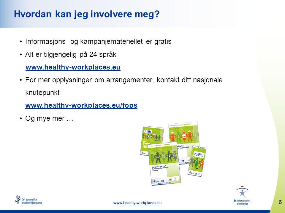 6 www.healthy-workplaces.eu Hvordan kan jeg involvere meg? •Informasjons- og kampanjemateriellet er gratis •Alt er tilgjengelig på 24 språk www.health