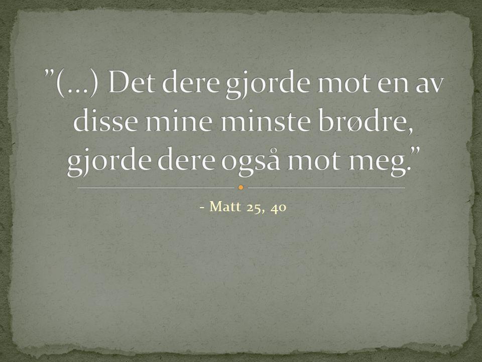 - Matt 25, 40