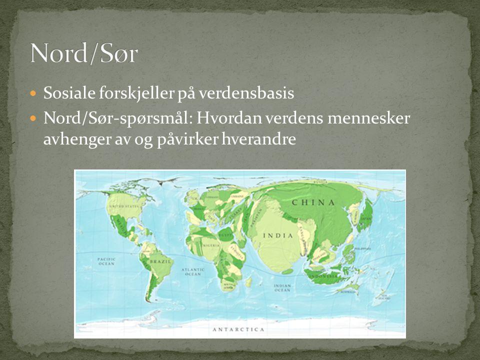  Sosiale forskjeller på verdensbasis  Nord/Sør-spørsmål: Hvordan verdens mennesker avhenger av og påvirker hverandre