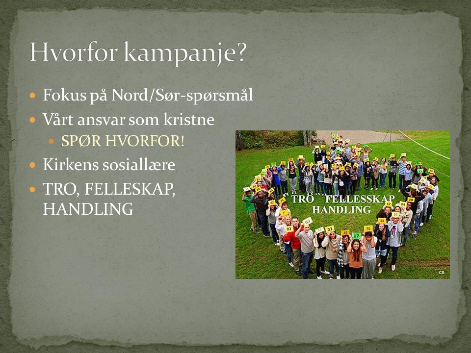  Fokus på Nord/Sør-spørsmål  Vårt ansvar som kristne  SPØR HVORFOR!  Kirkens sosiallære  TRO, FELLESKAP, HANDLING