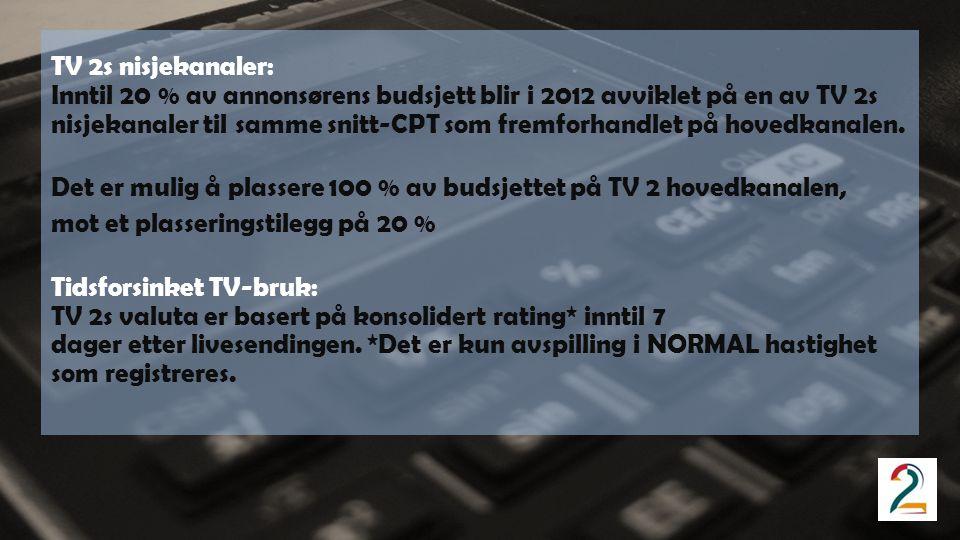 TV 2s nisjekanaler: Inntil 20 % av annonsørens budsjett blir i 2012 avviklet på en av TV 2s nisjekanaler til samme snitt-CPT som fremforhandlet på hovedkanalen.