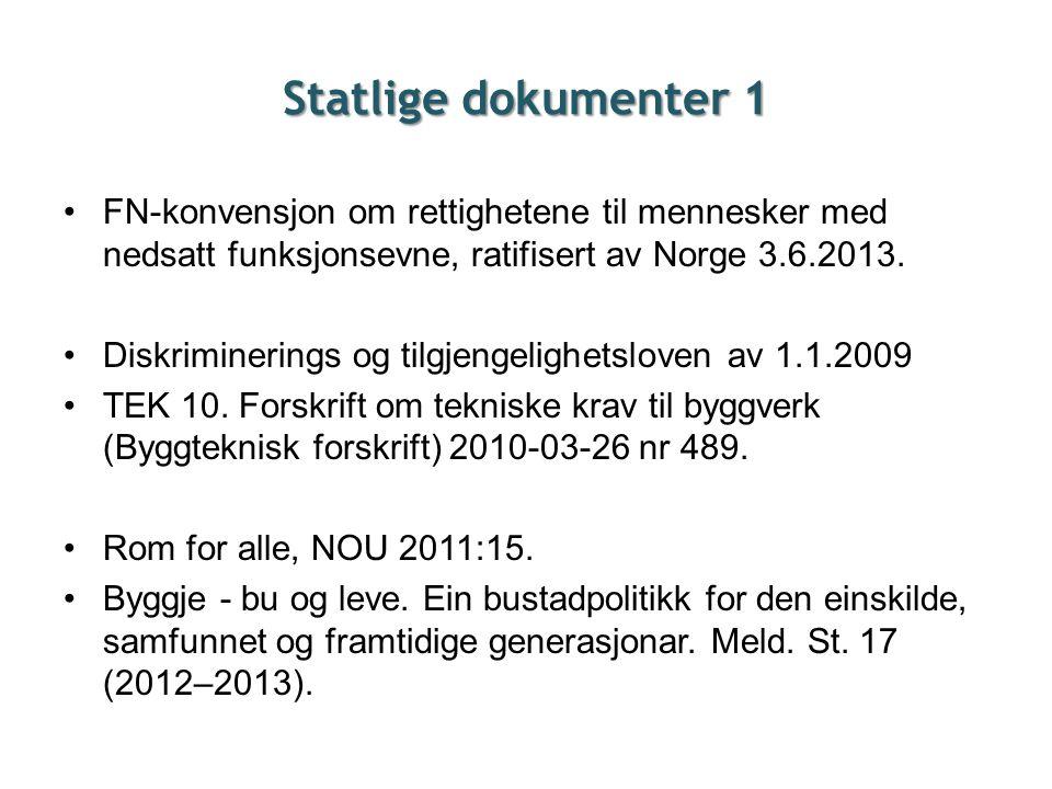 Statlige dokumenter 1 •FN-konvensjon om rettighetene til mennesker med nedsatt funksjonsevne, ratifisert av Norge 3.6.2013. •Diskriminerings og tilgje