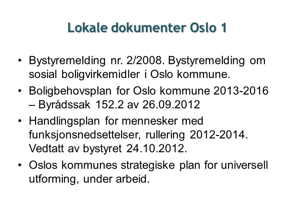 Lokale dokumenter Oslo 1 •Bystyremelding nr. 2/2008. Bystyremelding om sosial boligvirkemidler i Oslo kommune. •Boligbehovsplan for Oslo kommune 2013-
