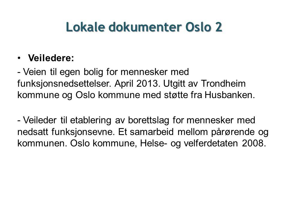 Lokale dokumenter Oslo 2 •Veiledere: - Veien til egen bolig for mennesker med funksjonsnedsettelser. April 2013. Utgitt av Trondheim kommune og Oslo k
