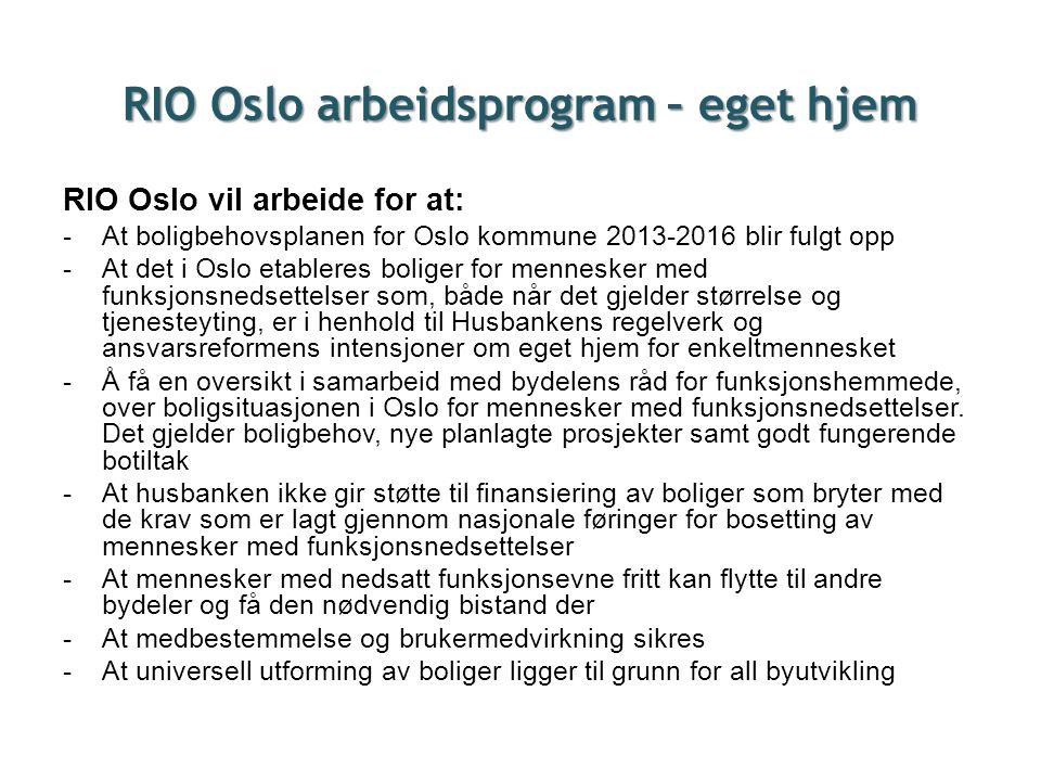 RIO Oslo arbeidsprogram – eget hjem RIO Oslo vil arbeide for at: -At boligbehovsplanen for Oslo kommune 2013-2016 blir fulgt opp -At det i Oslo etable