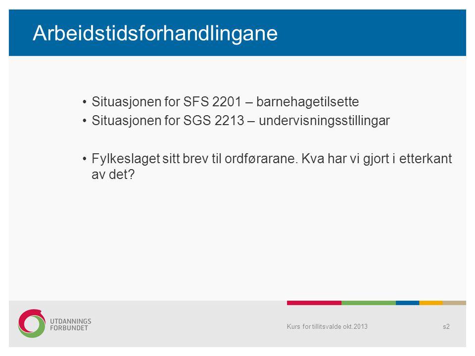 Arbeidstidsforhandlingane •Situasjonen for SFS 2201 – barnehagetilsette •Situasjonen for SGS 2213 – undervisningsstillingar •Fylkeslaget sitt brev til ordførarane.