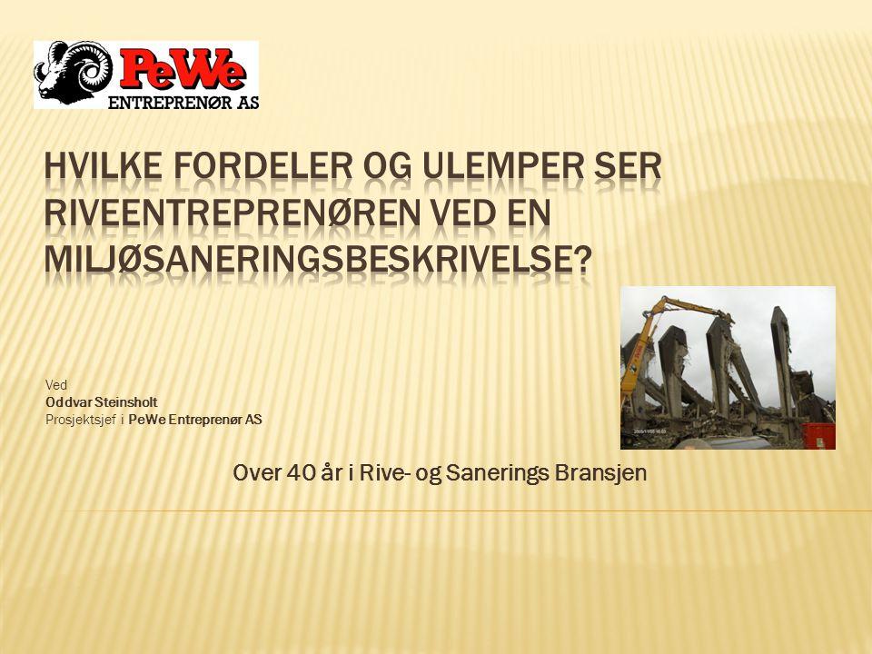 Ved Oddvar Steinsholt Prosjektsjef i PeWe Entreprenør AS Over 40 år i Rive- og Sanerings Bransjen
