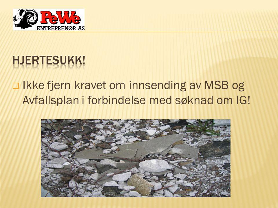  Ikke fjern kravet om innsending av MSB og Avfallsplan i forbindelse med søknad om IG!