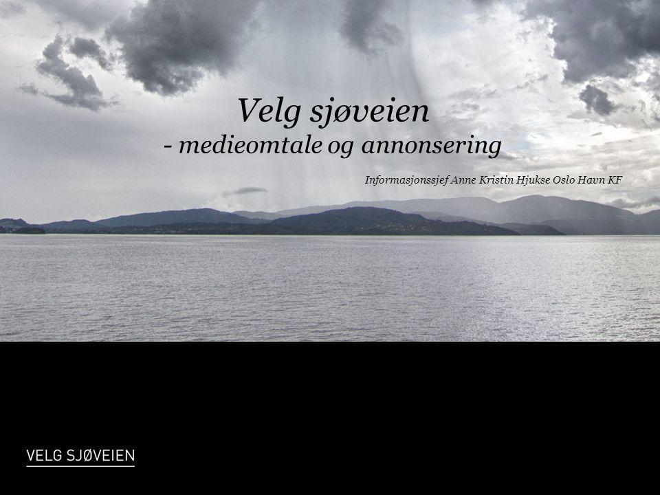 Velg sjøveien - medieomtale og annonsering Informasjonssjef Anne Kristin Hjukse Oslo Havn KF