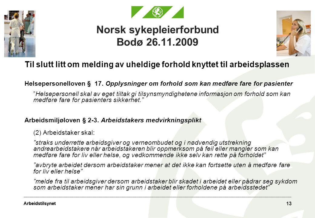 Arbeidstilsynet 13 Norsk sykepleierforbund Bodø 26.11.2009 Til slutt litt om melding av uheldige forhold knyttet til arbeidsplassen Helsepersonelloven § 17.