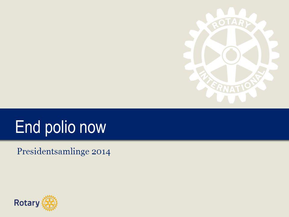 TITLE End polio now Presidentsamlinge 2014
