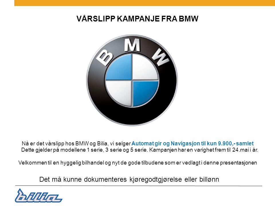 Nå er det vårslipp hos BMW og Bilia, vi selger Automat gir og Navigasjon til kun 9.900,- samlet Dette gjelder på modellene 1 serie, 3 serie og 5 serie.