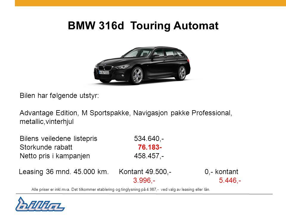 BMW 316d Touring Automat Bilen har følgende utstyr: Advantage Edition, M Sportspakke, Navigasjon pakke Professional, metallic,vinterhjul Bilens veiledene listepris 534.640,- Storkunde rabatt 76.183- Netto pris i kampanjen458.457,- Leasing 36 mnd.