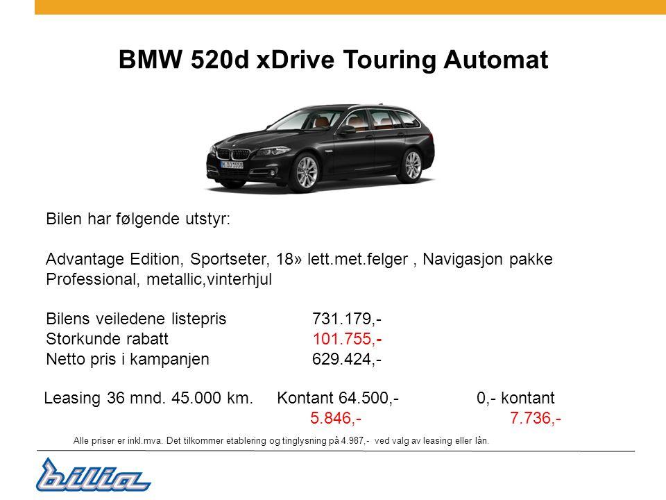 BMW 520d xDrive Touring Automat Bilen har følgende utstyr: Advantage Edition, Sportseter, 18» lett.met.felger, Navigasjon pakke Professional, metallic,vinterhjul Bilens veiledene listepris 731.179,- Storkunde rabatt101.755,- Netto pris i kampanjen629.424,- Leasing 36 mnd.