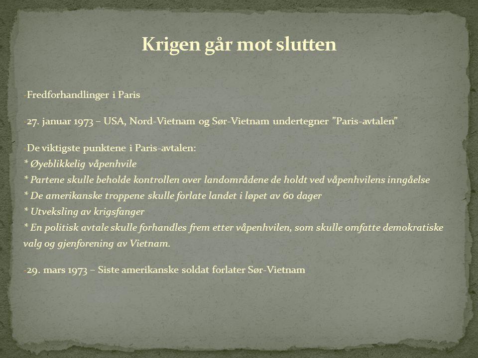 """- Fredforhandlinger i Paris - 27. januar 1973 – USA, Nord-Vietnam og Sør-Vietnam undertegner """"Paris-avtalen"""" - De viktigste punktene i Paris-avtalen:"""