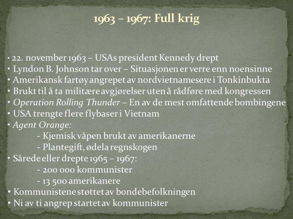 • 22. november 1963 – USAs president Kennedy drept • Lyndon B. Johnson tar over – Situasjonen er verre enn noensinne • Amerikansk fartøy angrepet av n