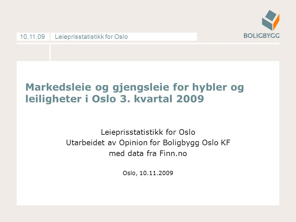 Leieprisstatistikk for Oslo10.11.09 Markedsleie og gjengsleie for hybler og leiligheter i Oslo 3.
