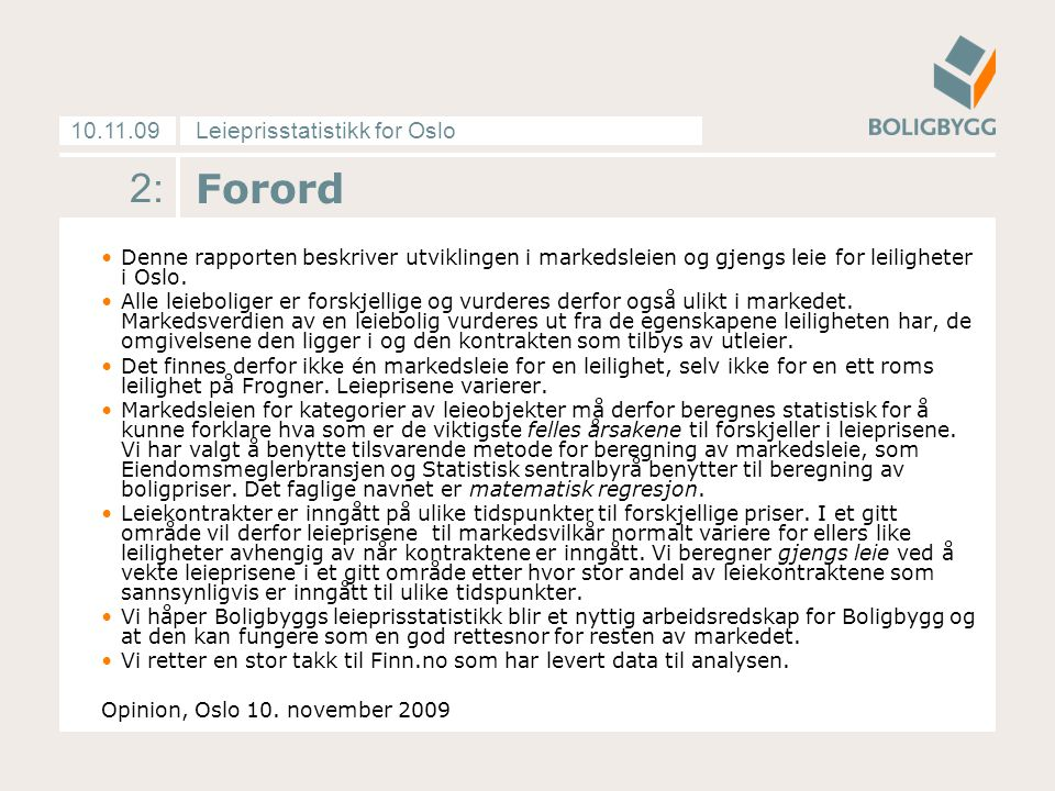 Leieprisstatistikk for Oslo10.11.09 3: Innhold •Forordside 2 •Pris- og tilbudsutviklingenside 4-13 •Vedleggside 14-16 •Tabeller