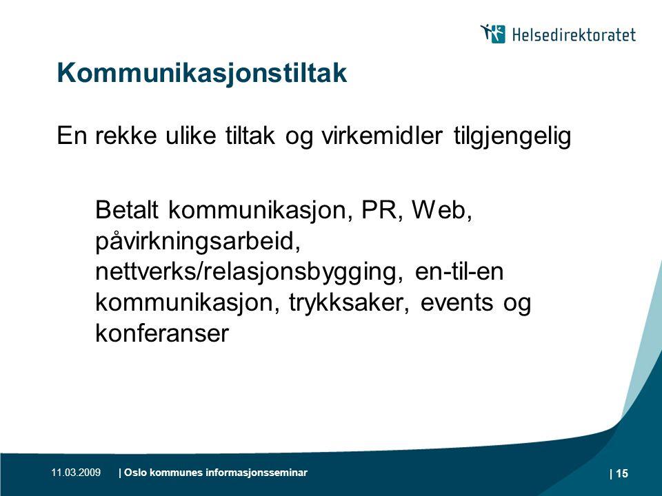11.03.2009| Oslo kommunes informasjonsseminar | 15 Kommunikasjonstiltak En rekke ulike tiltak og virkemidler tilgjengelig Betalt kommunikasjon, PR, We