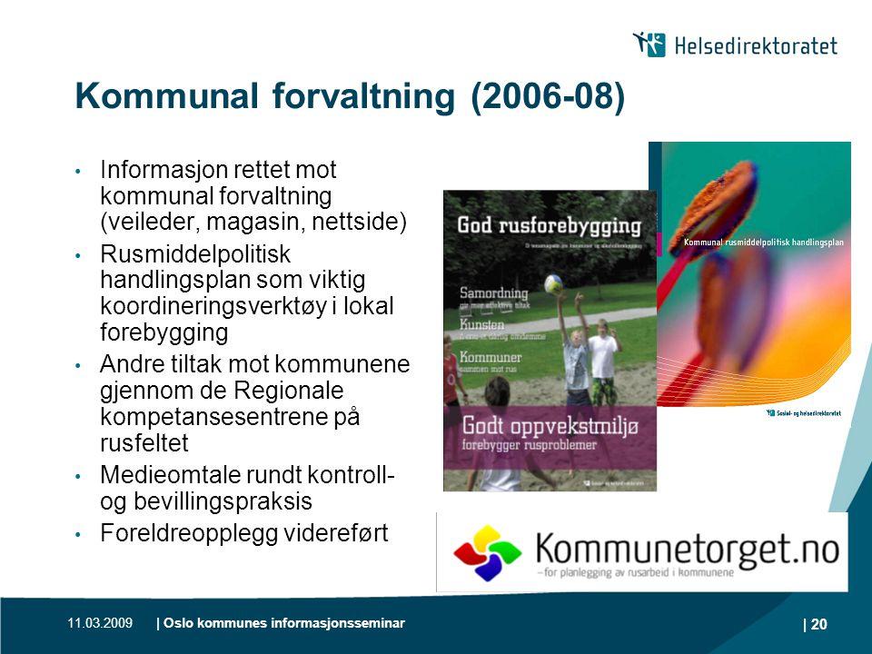 11.03.2009| Oslo kommunes informasjonsseminar | 20 Kommunal forvaltning (2006-08) • Informasjon rettet mot kommunal forvaltning (veileder, magasin, ne