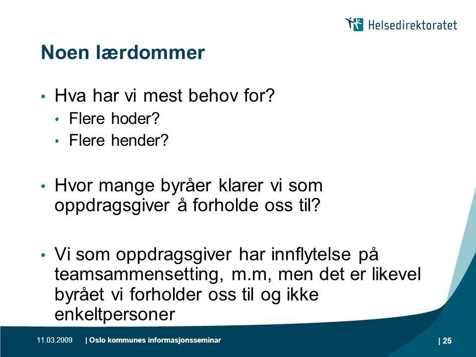 11.03.2009| Oslo kommunes informasjonsseminar | 25 Noen lærdommer • Hva har vi mest behov for? • Flere hoder? • Flere hender? • Hvor mange byråer klar