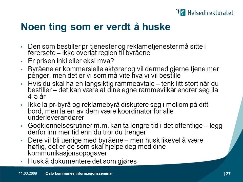 11.03.2009| Oslo kommunes informasjonsseminar | 27 Noen ting som er verdt å huske • Den som bestiller pr-tjenester og reklametjenester må sitte i føre