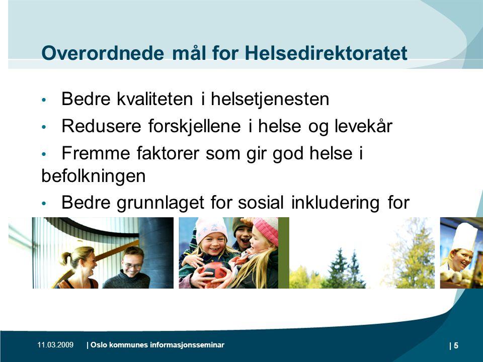 11.03.2009| Oslo kommunes informasjonsseminar | 5 Overordnede mål for Helsedirektoratet • Bedre kvaliteten i helsetjenesten • Redusere forskjellene i