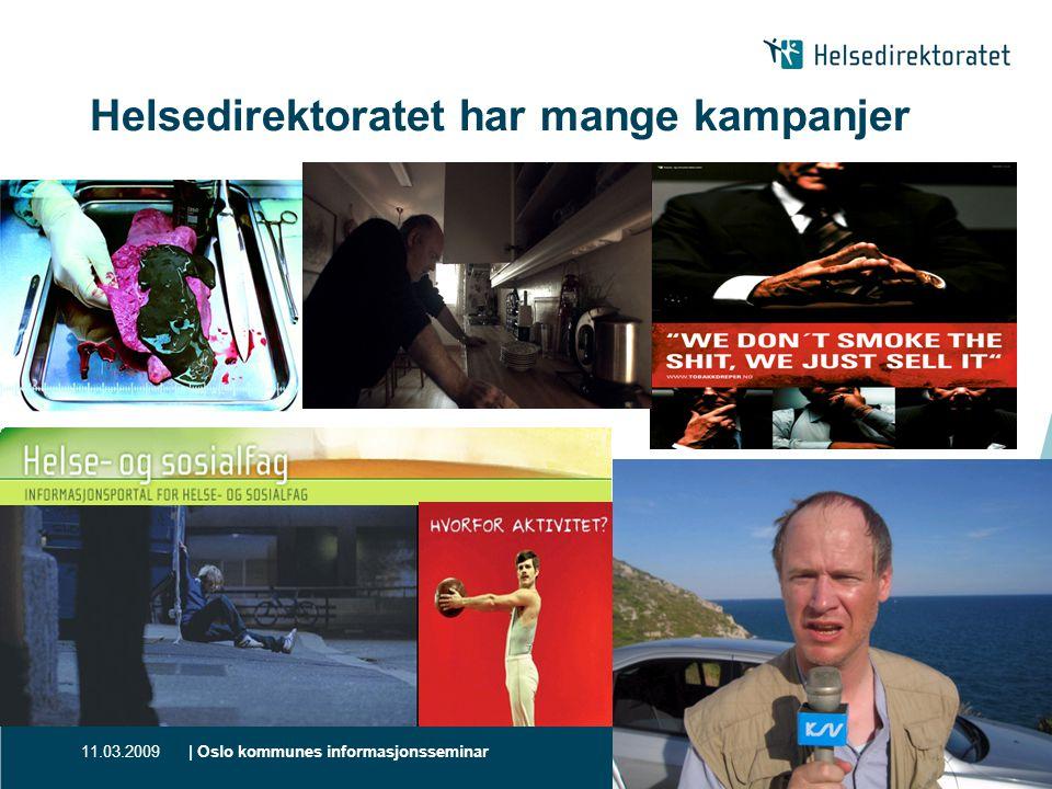 11.03.2009| Oslo kommunes informasjonsseminar | 7 Helsedirektoratet har mange kampanjer