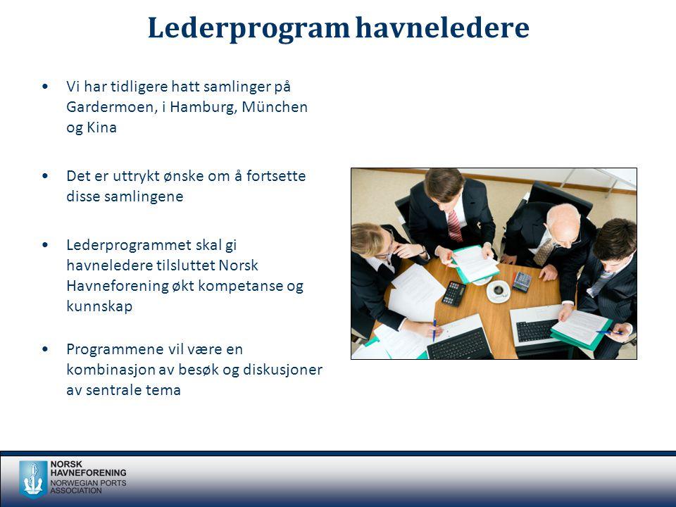 Lederprogram havneledere •Vi har tidligere hatt samlinger på Gardermoen, i Hamburg, München og Kina •Det er uttrykt ønske om å fortsette disse samling