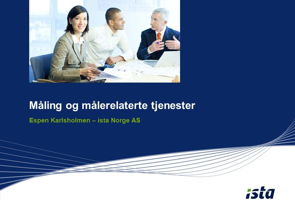 Måling og målerelaterte tjenester Espen Karlsholmen – ista Norge AS