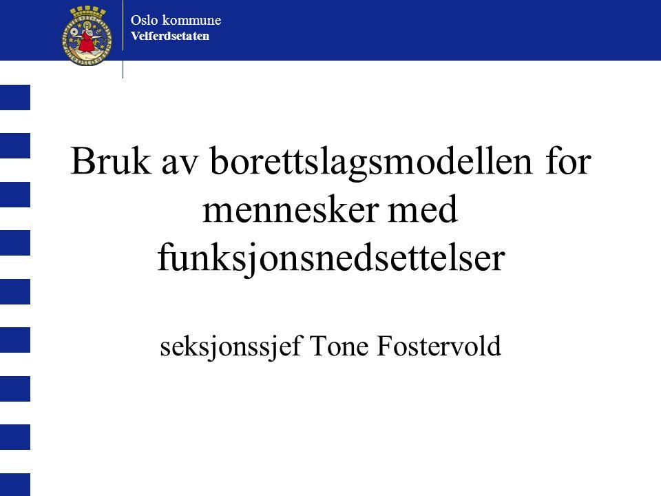Oslo kommune Velferdsetaten Bruk av borettslagsmodellen for mennesker med funksjonsnedsettelser seksjonssjef Tone Fostervold